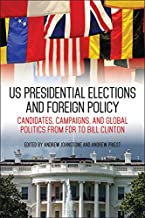 US Presidential Elections and Foreign Policy: Candidates, Campaigns, and Global Politics from FDR to Bill Clinton (Studies...