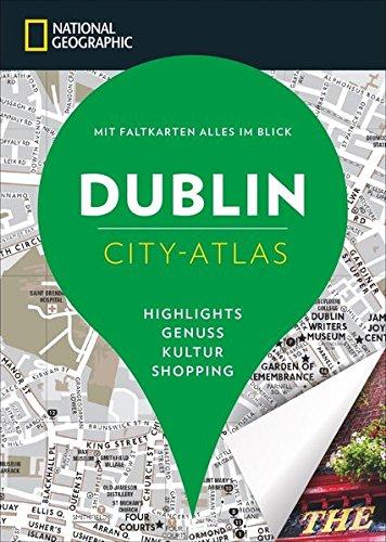 NATIONAL GEOGRAPHIC City-Atlas Dublin. Highlights, Genuss, Kultur, Shopping. Reiseführer, Stadtplan und Faltkarte in einem. (NG City-Atlas)