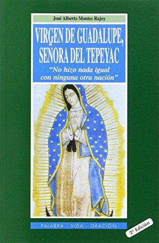 Virgen de Guadalupe, Señora del Tepeyac: No hizo nada igual con ninguna otra nación (Palabra, vida, oración)