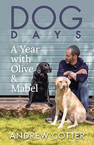 Dog Days: A Year with Olive & Mabel