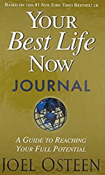 Your Best Life Now Journal: A Guide to Reaching Your Full Potential: Joel Osteen