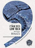 L'Âge des low tech. Vers une civilisation techniquement soutenable de Philippe Bihouix