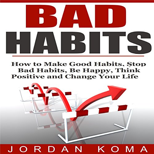 Bad Habits     How to Make Good Habits, Stop Bad Habits, Be Happy, Think Positive and Change Your Life              By:                                                                                                                                 Jordan Koma                               Narrated by:                                                                                                                                 Nathan W Wood                      Length: 21 mins     3 ratings     Overall 3.7