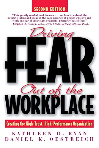 Driving Fear Out of the Workplace: Creating the High-Trust, High-Performance Organization (Jossey Bass Business & Management Series)