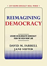 Reimagining Democracy: Lessons in Deliberative Democracy from the Irish Front Line (Brown Democracy Medal) (English Edition)