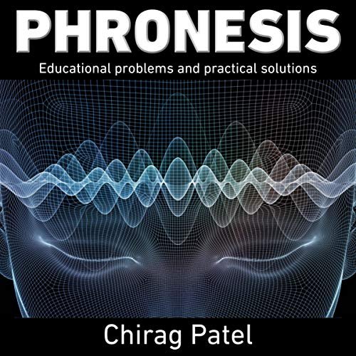 Phronesis: Educational Problems and Solutions                   By:                                                                                                                                 Chirag Patel                               Narrated by:                                                                                                                                 Chirag Patel                      Length: 6 hrs and 56 mins     Not rated yet     Overall 0.0