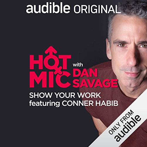 Ep. 17: Show Your Work, Featuring Conner Habib (Hot Mic with Dan Savage) audiobook cover art
