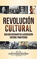 Revolución Cultural: Una guía fascinante de la Revolución Cultural y Mao Zedong