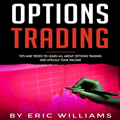 Couverture de Options Trading: Tips and Tricks to Learn All About Options Trading and Upscale Your Income