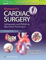 Khonsari's Cardiac Surgery: Safeguards and Pitfalls in Operative Technique