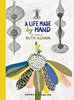 A Life Made by Hand: The Story of Ruth Asawa (ages 5-8, introduction to Japanese-American artist and sculptor, includes activity for making a paper dragonfly and teaching tools for parents and educators)