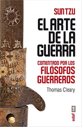 EL ARTE DE LA GUERRA COMENTADO POR LOS FILÓSOFOS GUERREROS. Versión de Thomas Cleary (Arca de Sabiduría)