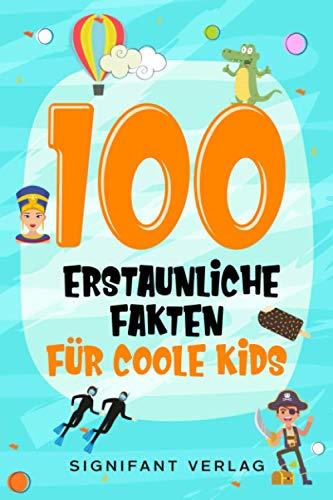 100 erstaunliche Fakten für coole Kids: Spannendes Wissen für clevere Jungs und Mädchen