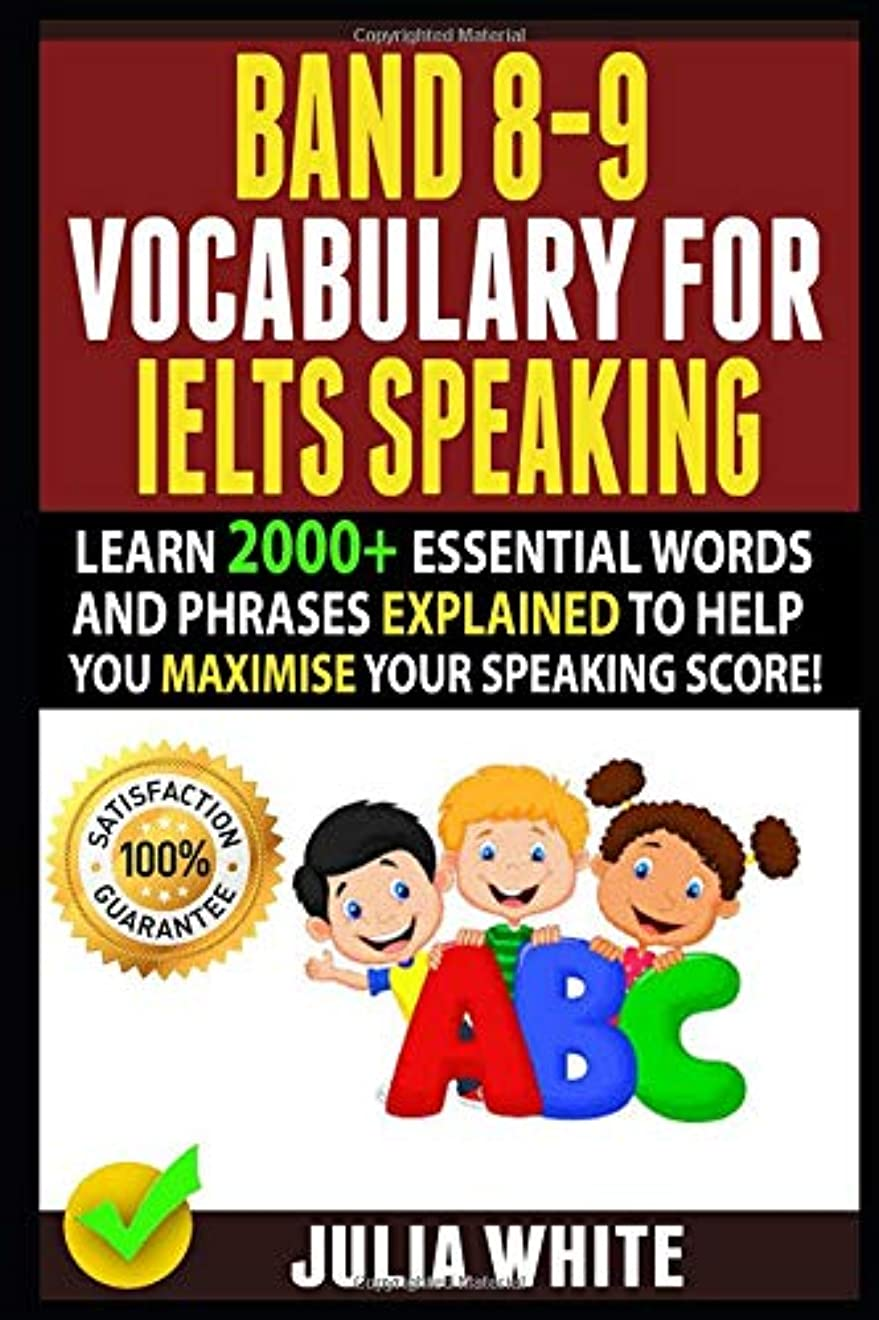 計算可能脆いベルBAND 8-9 VOCABULARY FOR IELTS SPEAKING: Learn 2000+ Essential Words And Phrases Explained To Help You Maximise Your Speaking Score!