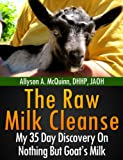 The Raw Milk Cleanse: My 35 Day Discovery On Nothing But Goat's Milk