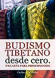 Budismo tibetano desde cero: Una guía para principiantes