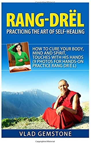 Rang Drol: Practicing the Art of Self-Healing: How to Cure Your Body, Mind and Spirit, Touches with His Hands by Vlad Gemstone (2015-08-12)