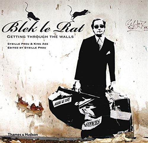Blek Le Rat: Getting Through the Walls (Street Graphics / Street Art)