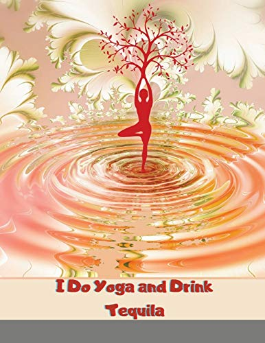 I Do Yoga and Drink Tequila: Yoga Weekly Planner , Large Paperback Calendar Schedule Organizer, Yoga Lover Gift