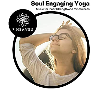 Soul Engaging Yoga - Music For Inner Strength And Mindfulness