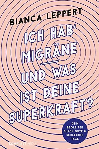 Ich hab' Migräne – Und was ist deine Superkraft?: Dein Begleiter durch gute & schlechte Tage