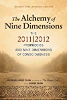 Alchemy of Nine Dimensions: The 2011/2012 Prophecies and Nine Dimensions of Consciousness