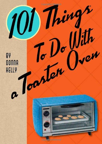 101 Things® to Do with a Toaster Oven
