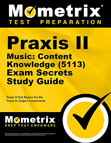 Praxis Ii Music Content Knowledge 5113 Exam Secrets Study Guide Praxis Ii Test Review For The Praxis Ii Subject