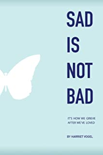 Sad Is Not Bad: It Is How We Grieve After We've Loved