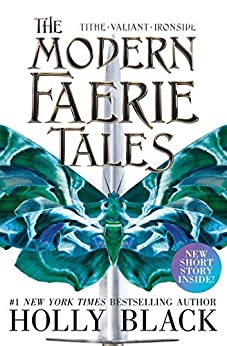 The Modern Faerie Tales: Tithe; Valiant; Ironside by [Holly Black]