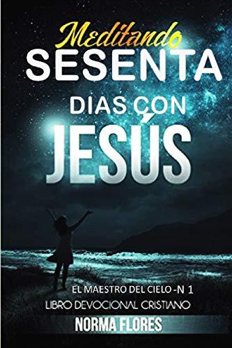 Meditando Sesenta Dias Con Jesus: Libro Devocional Cristiano (EL MAESTRO DEL CIELO)