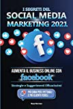 I Segreti del Social Media Marketing 2021: Aumenta il Business Online con Facebook; Strategie e Suggerimenti Efficacissimi (Più Cura per i Pettagli e Più Clienti Fedeli)