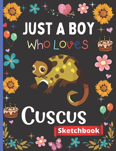 Just A Boy Who Loves Cuscus Sketchbook: Cute Cuscus Sketchbook For Boys, Sketchbook and Sketch Pad For Drawing and Doodling , Cuscus Lovers Blank ... Gifts Sketchbook For Thanksgiving/Christmas