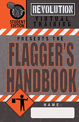 Flagger's Handbook, Student Edition: The same Revolution Virtual Training flagger's handbook based on the current MUTCD but with grayscale ... counterpart. (Revolution Training Handbooks)