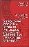 DIETOLOGIA MEDICA - CENNI DI PATOLOGIA E CLINICA - INESTETISMI - MEDICINA ESTETICA: Nutrizione e Salute