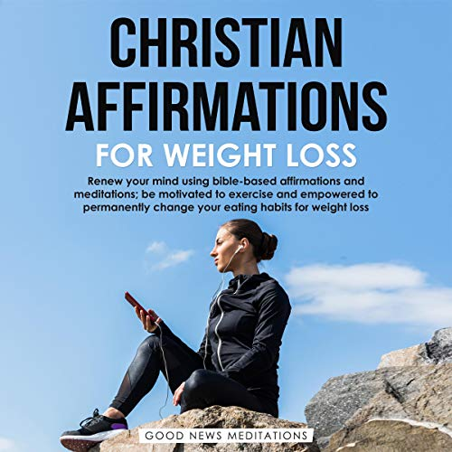 Christian Affirmations for Weight Loss Audiobook By Good News Meditations cover art