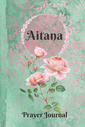 Aitana Personalized Name Praise and Worship Prayer Journal: Religious Devotional Sermon Journal in Green and Pink Damask Lace with Roses on Glossy Cover