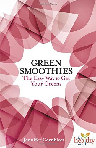 Green Smoothies The Easy Way to Get Your Greens Live Healthy Now product image