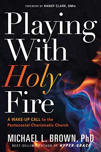 Image of Playing With Holy Fire: A Wake-Up Call to the Pentecostal-Charismatic Church