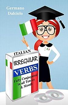 Italian Irregular Verbs Fully Conjugated in all Tenses: Book 1 (Italian Grammar) (English Edition) de [Germano Dalcielo, Learn Italian]