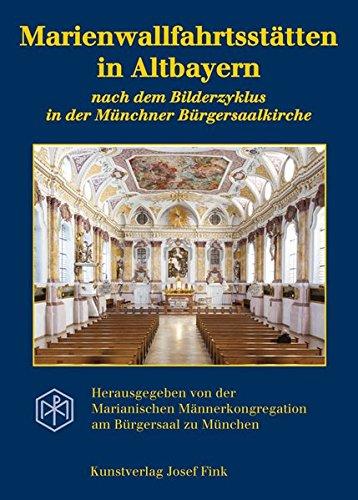 Marienwallfahrtsstätten in Altbayern nach dem Bilderzyklus in der Münchner Bürgersaalkirche