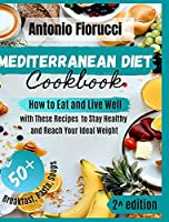 Mediterranean Diet Cookbook: How to Eat and Live Well with These Recipes to Stay Healthy and Reach Your Ideal Weight