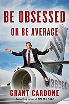 Be Obsessed or Be Average by [Grant Cardone]