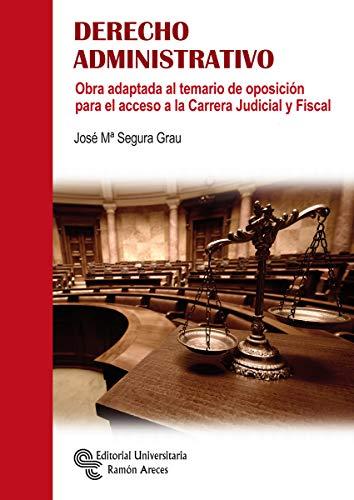 DERECHO ADMINISTRATIVO: Obra adaptada al temario de oposición para el acceso a la Carrera Judicial y Fiscal (Libro Técnico)