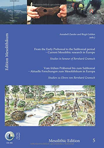From the Early Preboreal to the Subboreal period – Current Mesolithic research in Europe. Studies in honour of Bernhard Gramsch: solithic research in ... /Édition Mésolithique /Mesolithic Edition)