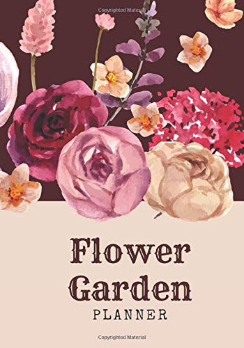 flower garden planner: A Place To Organize, Plan, Record, and Dream About Your flower Garden.A Complete Gardening Organizer Notebook for Avid Gardeners of All Ages From Beginner To Experienced