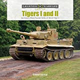 Tigers I and II: Germany€™s Most Feared Tanks of World War II (Legends of Warfare: Ground)