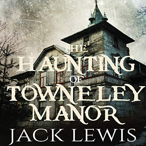 The Haunting of Towneley Manor audiobook cover art