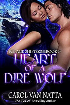 Heart of a Dire Wolf, A Steamy Paranormal Romance with Prehistoric Shifters, Evil Wizards, and a Mysterious Town: Ice Age Shifters Book 3 by [Carol Van Natta]