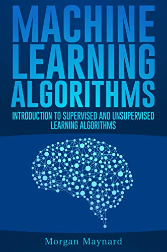 Machine Learning: Introduction to Supervised and Unsupervised Learning Algorithms with Real-World Applications (Advanced Data Analytics Book 1)